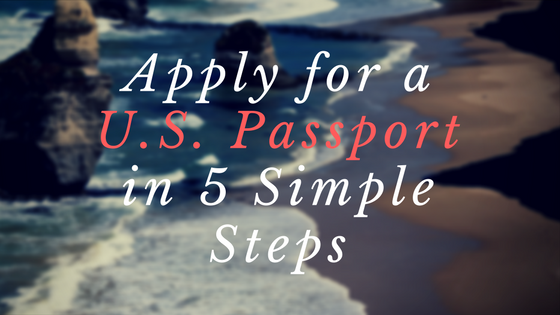 Apply for Your First U.S. Passport in 5 Simple Steps