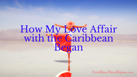 How My Love Affair With the Caribbean Began